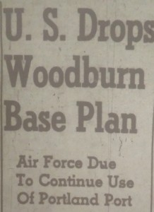 Headline describing dropping of the Proposed Woodburn Air Force Base.