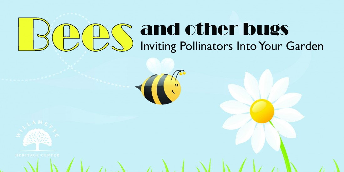 Pollinators Gardening Class April 15th at the Willamette Heritage Center